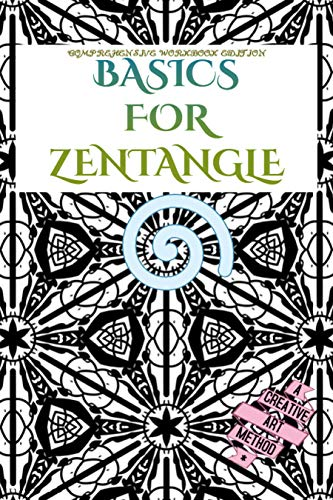 Basics For Zentangle: Comprehensive Workbook Edition A Creative Art Method For Which You Need Paper, Pencil & Pen (English Edition)