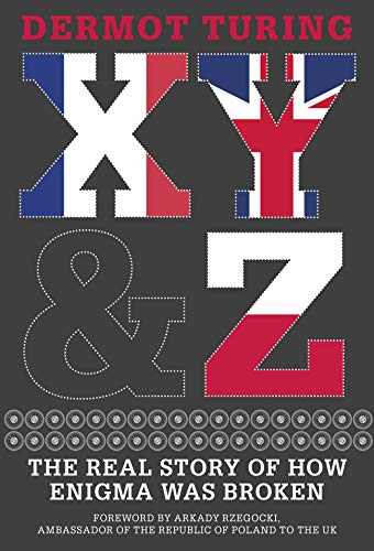 X, Y & Z: The Real Story of How Enigma Was Broken (English Edition)