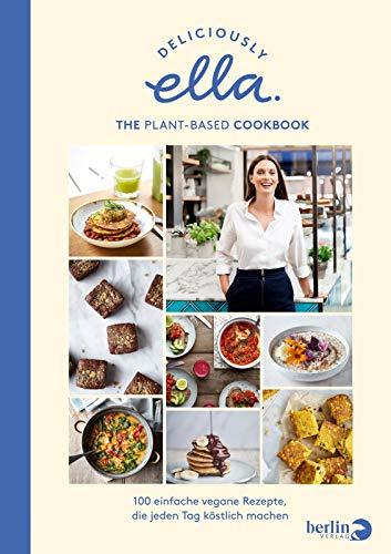 Deliciously Ella. The Plant-Based Cookbook: 100 einfache vegane Rezepte, die jeden Tag köstlich machen