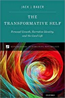 The Transformative Self: Personal Growth, Narrative Identity, and the Good Life (Explorations in Narrative Psych)