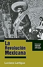 La revolución mexicana (Historias Desde Abajo) (Spanish Edition)