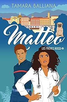 Matteo: une comédie romantique (Les frères Rossi t. 2) par [Tamara Balliana]