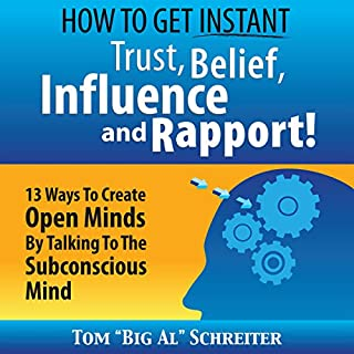 How to Get Instant Trust, Belief, Influence, and Rapport!     13 Ways to Create Open Minds by Talking to the Subconscious Mind              De :                                                                                                                                 Tom