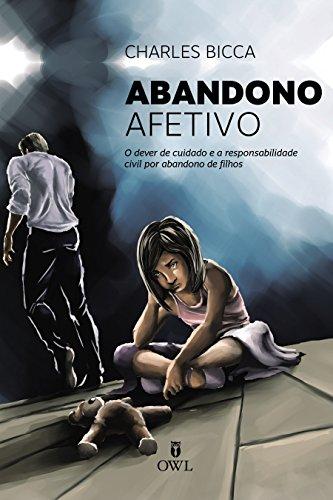 Abandono Afetivo: O dever de cuidado e a responsabilidade civilidades por abandono de filhos