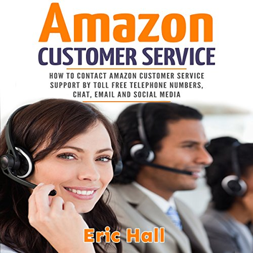 How to Contact Amazon Customer Service Support by Toll Free Telephone Numbers, Chat, Email and Social Media audiobook cover art