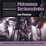 Phänomen Serienmörder / Das Phantom: Authentische Fallanalysen und Original Interviews