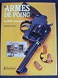 Les armes de poing - De 1850 a nos jours