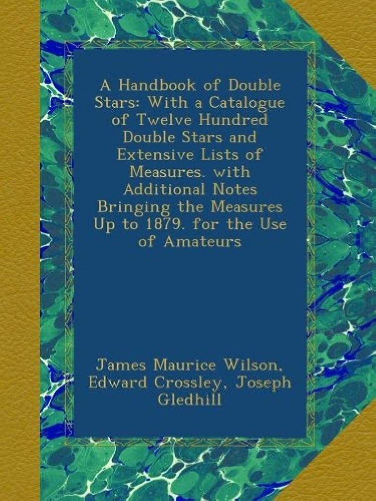 トランスペアレントトリッキー盆地A Handbook of Double Stars: With a Catalogue of Twelve Hundred Double Stars and Extensive Lists of Measures. with Additional Notes Bringing the Measures Up to 1879. for the Use of Amateurs