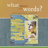 What About the Words?: Creative Journaling for Scrapbookers (Memory Makers)