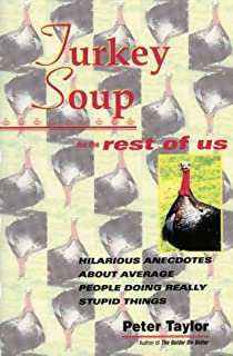 Turkey Soup For the Rest of Us : Hilarious Anecdotes About Average People Doing Really Stupid Things