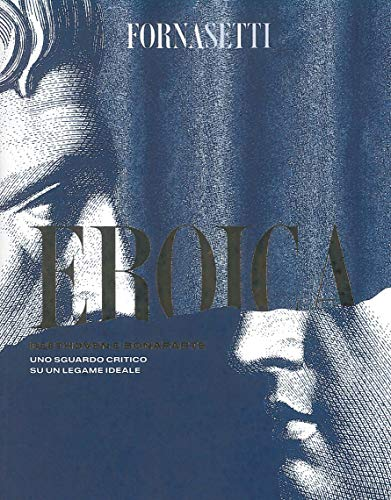 Eroica: Beethoven e Bonaparte. Uno sguardo critico sul legame ideale tra i due personaggi. Ediz. italiana e inglese. Con CD-Audio