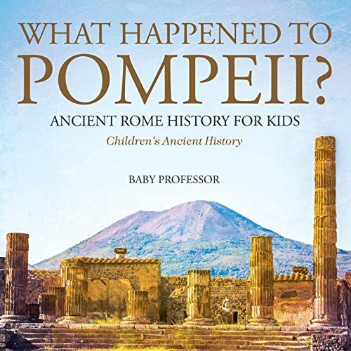 What Happened to Pompeii Ancient Rome History for Kids Children s Ancient History product image