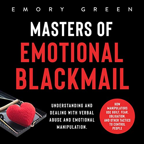 Masters of Emotional Blackmail: Understanding and Dealing with Verbal Abuse and Emotional Manipulation. audiobook cover art