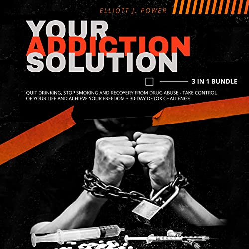 Listen Your Addiction Solution - 3 in 1 Bundle: Quit Drinking, Stop Smoking and Recovery from Drug Abuse - audio book