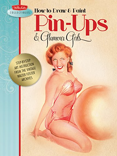 How to Draw & Paint Pin-ups & Glamour Girls: Step-by-step art instruction from the vintage Walter Foster archives (Walte