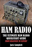 Ham Radio: The Ultimate Ham Radio Quickstart Guide - From Beginner to Expert (Ham Radio, Survival, Communication)