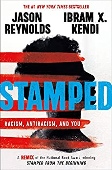 Stamped: Racism, Antiracism, and You: A Remix of the National Book Award-winning Stamped from the Beginning by [Jason Reynolds, Ibram X. Kendi]