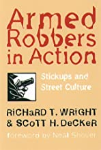 Armed Robbers In Action: Stickups and Street Culture (New England Series In Criminal Behavior)