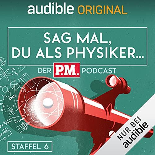 Sag mal, du als Physiker. Der P.M.-Podcast: Staffel 6 (Original Podcast) Titelbild