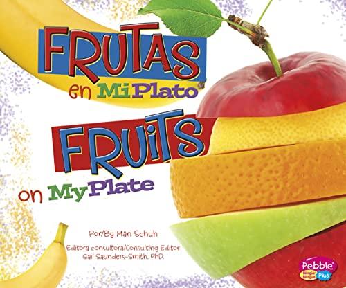 Frutas en MiPlato/Fruits on MyPlate (¿Qué hay en MiPlato?/What's On My Plate?) (Spanish Edition)