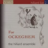 Hilliard Live 2: For Ockeghem by OCKEGHEM / RETIN / BUSNOIS (2007-05-08)