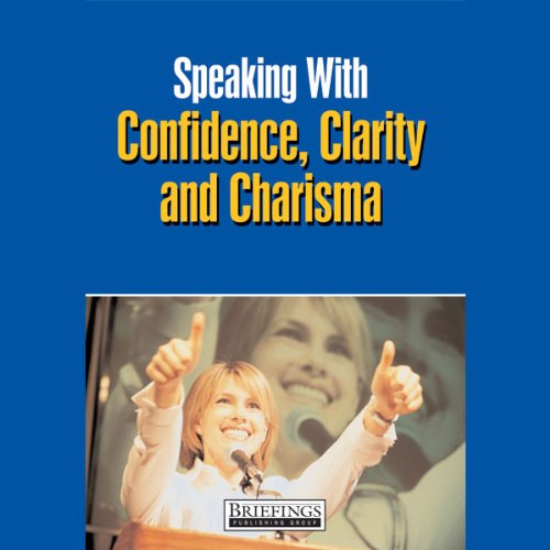 Speaking With Confidence, Clarity and Charisma audiobook cover art