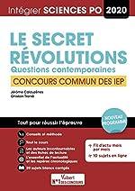 Sciences PO - Concours commun des IEP - Le secret et Révolutions - Questions contemporaines - Tout pour réussir - 2020 de Jérôme Calauzènes