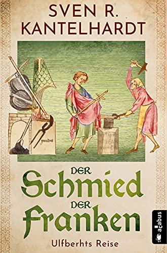 Der Schmied der Franken. Ulfberhts Reise: Historischer Roman