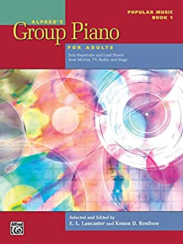 Alfred s Group Piano for Adults -- Popular Music Bk 1  Solo Repertoire and Lead Sheets from Movies TV Radio and Stage  Alfred s Group Piano for Adults Bk 1