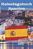 Reisetagebuch Spanien: Reisejournal / Notizbuch / Erinnerungsbuch für Ihren Urlaub – inkl. Packliste, Checkliste & To-Do-Liste | Urlaub | Reise | ... | Geschenk | Abschiedsbuch | (v. 1)