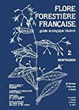 Flore forestière française tome 2 - Montagnes - Institut pour le développement forestier - 20/10/1999