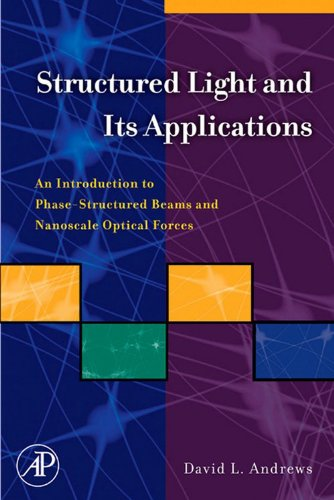 Structured Light and Its Applications: An Introduction to Phase-Structured Beams and...