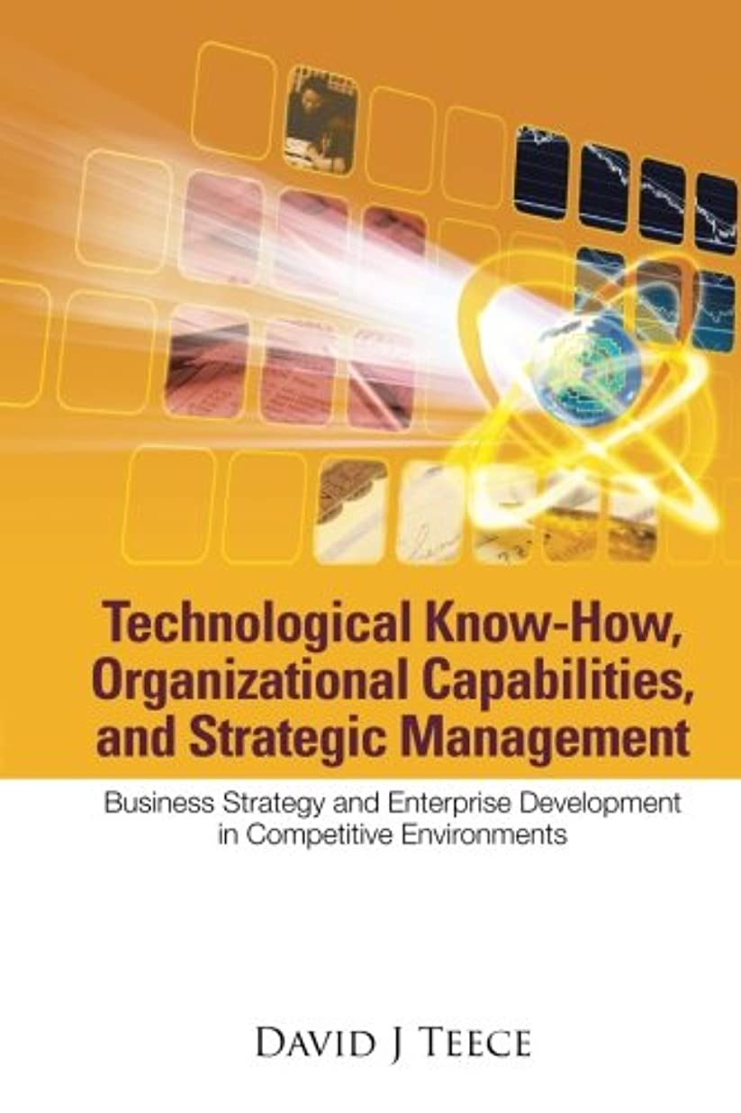 ファンドクルーズだますTechnological Know-How, Organizational Capabilities, And Strategic Management: Business Strategy And Enterprise Development In Competitive Environments