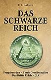 Das schwarze Reich. Geheimgesellschaften: Templerorden, Thule-Gesellschaft. Das dritte Reich. CIA - E R Carmin