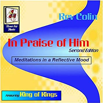 IN PRAISE OF HIM, SECOND EDITION, FEATURING KING OF KINGS