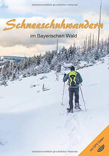 Schneeschuhwandern im Bayerischen Wald (2. Auflage): Inkl. GPS Daten zum Download