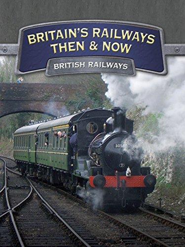 Britain's Railways Then And Now: British Railways [OV]