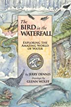 The Bird in the Waterfall: Exploring the Wonders of Water (The Wonders of Nature) (Volume 2)