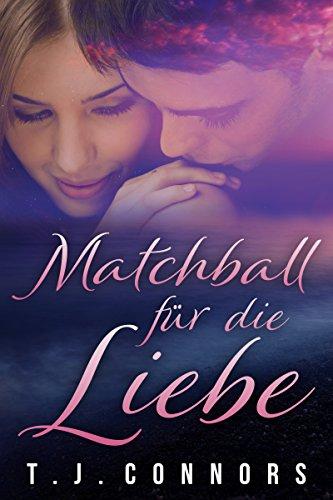 Matchball für die Liebe: Ein moderner Liebesroman.