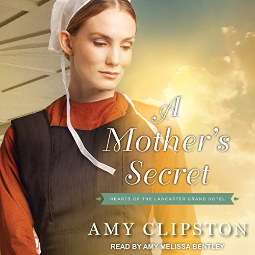 A Mother's Secret     Hearts of the Lancaster Grand Hotel Series, Book 2              By:                                                                                                                                 Amy Clipston                               Narrated by:                                                                                                                                 Amy Melissa Bentley                      Length: 8 hrs and 31 mins     1 rating     Overall 4.0