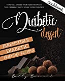 Diabetic Dessert Cookbook: Irresistible Diabetic Friendly Recipes that Will Satisfy your Need