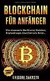 BLOCKCHAIN FÜR ANFÄNGER: Alles wissenswerte über Bitcoins, Blockchain, Kryptowährungen, Smart Contracts, Wallet...