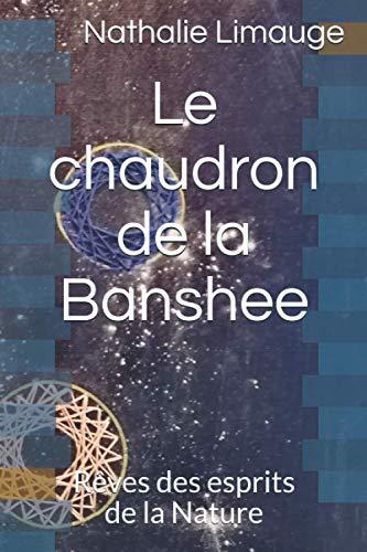 Le chaudron de la Banshee: Rêves des esprits de la Nature