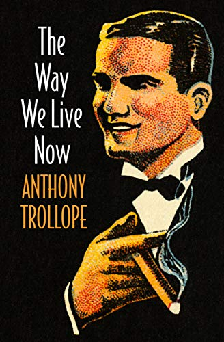 The Way We Live Now by [Anthony Trollope]