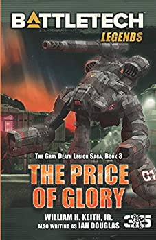 BattleTech Legends  The Price of Glory  The Gray Death Legion Saga Book 3