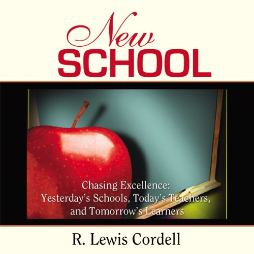 New School, Chasing Excellence     Yesterday's Schools, Today's Teachers, Tomorrow's Learners              By:                                                                                                                                 R. Lewis Cordell                               Narrated by:                                                                                                                                 Daniel VanThomas                      Length: 1 hr and 51 mins     5 ratings     Overall 4.8