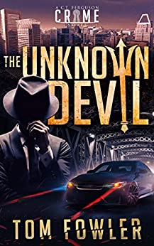 The Unknown Devil: A C.T. Ferguson Private Investigator Mystery (The C.T. Ferguson Mystery Novels Book 2) by [Tom Fowler]