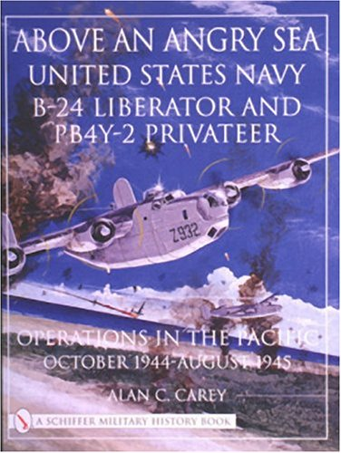 Above an Angry Sea: United States Navy B-24 Liberator and Pby-2 Privateer Operations in the Pacific : October 1944 - August 1945