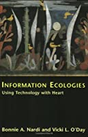 Information Ecologies: Using Technology with Heart by Bonnie A. Nardi & Vicki L. O'Day(2000-02-28)