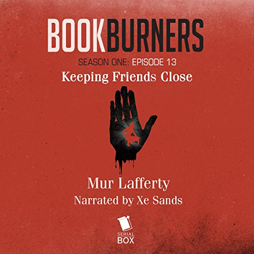 Bookburners: Keeping Friends Close: Episode 13 audiobook cover art